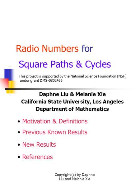 Copyright (c) by Daphne Liu and Melanie Xie Radio Numbers for Square Paths & Cycles Daphne Liu & Melanie Xie California State University, Los Angeles Department.