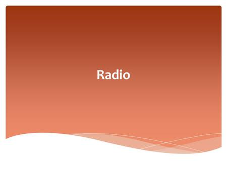 Radio.  The first documented radio transmission occurred in 1895 and was sent by a 21 year old Italian, Guglielmo Marconi, who conducted simple experiments.