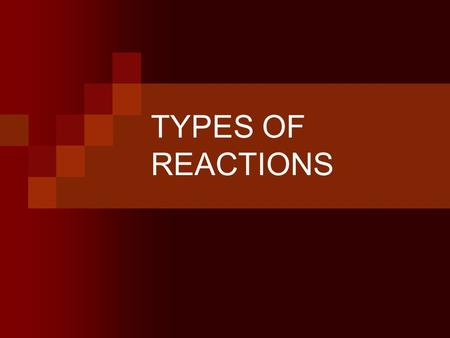 TYPES OF REACTIONS. SYNTHESIS Synthesis A + B  AB Reactants: 2 elements or 2 compounds (usually molecular) Products: One compound Example: 2Mg + O 2.