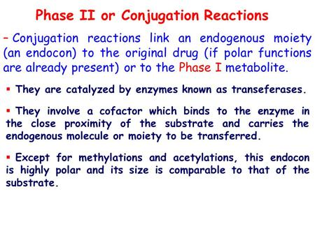 Phase II or Conjugation Reactions – Conjugation reactions link an endogenous moiety (an endocon) to the original drug (if polar functions are already present)