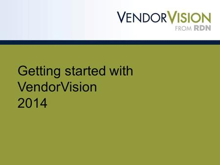 Getting started with VendorVision 2014. Getting started with VendorVision Congratulations on using VendorVision! To get started, go to the VendorVision.
