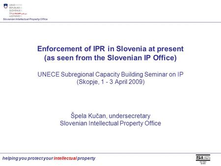 Slovenian Intellectual Property Office helping you protect your intellectual property Enforcement of IPR in Slovenia at present (as seen from the Slovenian.