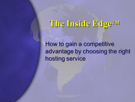 The Inside Edge ™ How to gain a competitive advantage by choosing the right hosting service.