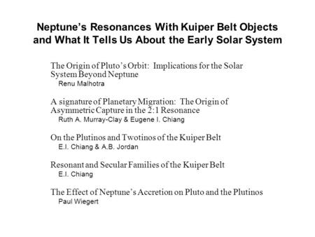 Neptune's Resonances With Kuiper Belt Objects and What It Tells Us About the Early Solar System The Origin of Pluto's Orbit: Implications for the Solar.