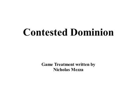 Contested Dominion Game Treatment written by Nicholas Mezza.