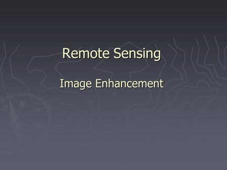 Remote Sensing Image Enhancement. Image Enhancement ► Increases distinction between features in a scene ► Single image manipulation ► Multi-image manipulation.
