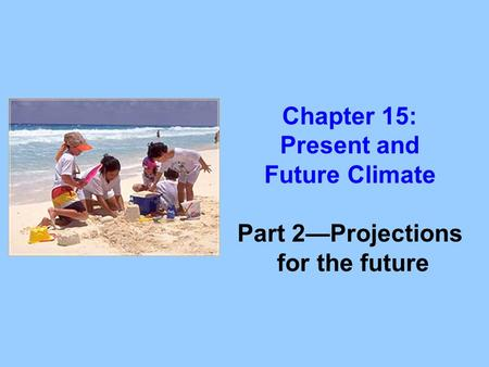 Chapter 15: Present and Future Climate Part 2—Projections for the future.