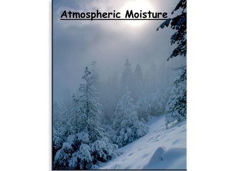 Atmospheric Moisture. Recap: daily temperature variations During the day, the Earth's surface and air above will continue to warm as long as incoming.