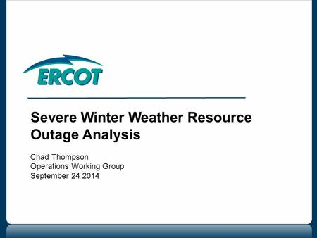 Severe Winter Weather Resource Outage Analysis Chad Thompson Operations Working Group September 24 2014.