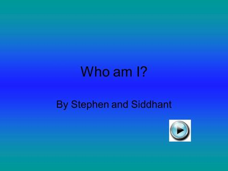 Who am I? By Stephen and Siddhant I live in a very cold place near the north pole. Rain forest Arctic Tundra Arctic Tundra.
