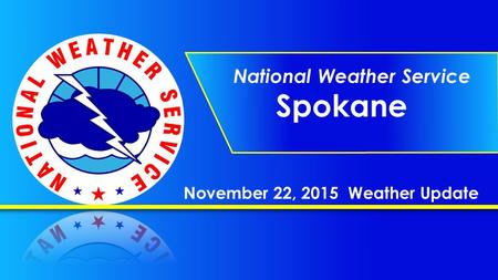 November 22, 2015 Weather Update National Weather Service Spokane.