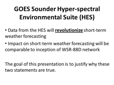 GOES Sounder Hyper-spectral Environmental Suite (HES) Data from the HES will revolutionize short-term weather forecasting Impact on short-term weather.