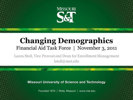 Changing Demographics Financial Aid Task Force | November 3, 2011 Laura Stoll, Vice Provost and Dean for Enrollment Management