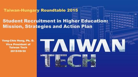 1 Student Recruitment in Higher Education: Mission, Strategies and Action Plan Taiwan-Hungary Roundtable 2015.