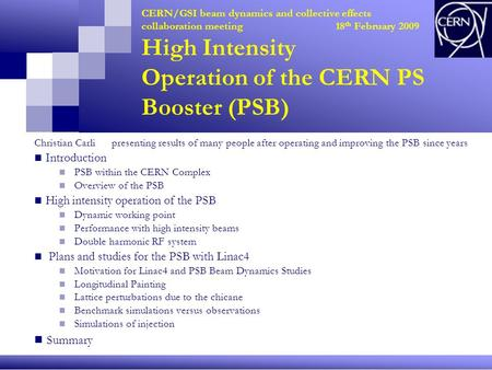 CERN/GSI beam dynamics and collective effects collaboration meeting 18 th February 2009 High Intensity Operation of the CERN PS Booster (PSB) Christian.