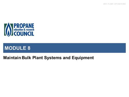 2011 PLANT OPERATIONS MODULE 8 Maintain Bulk Plant Systems and Equipment.