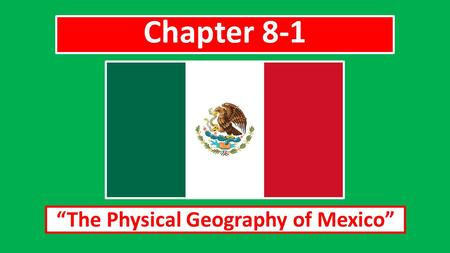 "Chapter 8-1 ""The Physical Geography of Mexico"". BODIES OF WATER IN MEXICO Mexico shares a long border with the United States. Part of this border is formed."