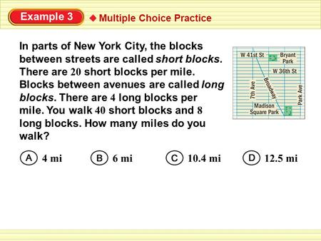 Example 3 In parts of New York City, the blocks between streets are called short blocks. There are 20 short blocks per mile. Blocks between avenues are.
