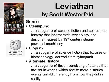 Leviathan by Scott Westerfeld Genre  Steampunk …a subgenre of science fiction and sometimes fantasy that incorporates technology and designs inspired.