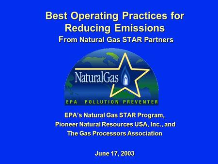 Best Operating Practices for Reducing Emissions F rom Natural Gas STAR Partners EPA's Natural Gas STAR Program, Pioneer Natural Resources USA, Inc., and.