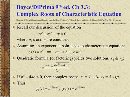 Boyce/DiPrima 9 th ed, Ch 3.3: Complex Roots of Characteristic Equation Elementary Differential Equations and Boundary Value Problems, 9 th edition, by.