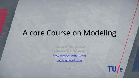 A core Course on Modeling Introduction to Modeling 0LAB0 0LBB0 0LCB0 0LDB0  S.10.
