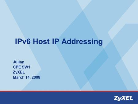 IPv6 Host IP Addressing Julian CPE SW1 ZyXEL March 14, 2008.