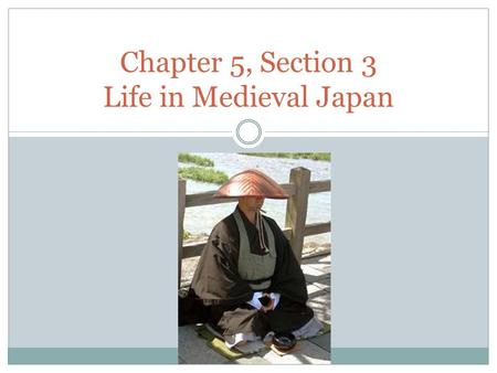 Chapter 5, Section 3 Life in Medieval Japan. *Largely influenced by China & Korea.