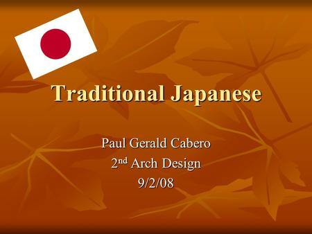 Traditional Japanese Paul Gerald Cabero 2 nd Arch Design 9/2/08.