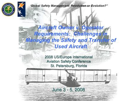 """ Global Safety Management: Revolution or Evolution?"" Aircraft Owner v. Operator Requirements: Challenges in Managing the Safety and Transfer of Used Aircraft."