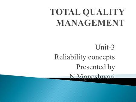 Unit-3 Reliability concepts Presented by N.Vigneshwari.
