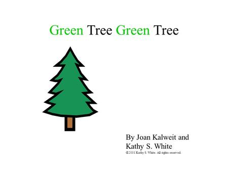 Green Tree By Joan Kalweit and Kathy S. White Œ2001 Kathy S. White. All rights reserved.