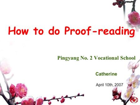 Pingyang No. 2 Vocational School Catherine How to do Proof-reading April 10th, 2007.