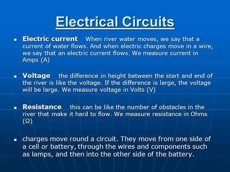 Electrical Circuits Electric current When river water moves, we say that a current of water flows. And when electric charges move in a wire, we say that.