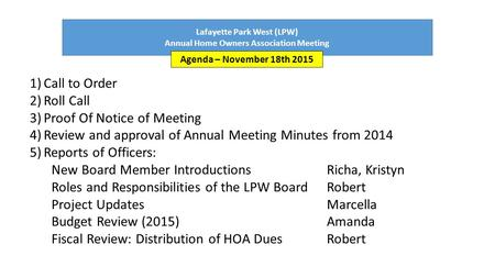 Lafayette Park West (LPW) Annual Home Owners Association Meeting Agenda – November 18th 2015 1)Call to Order 2)Roll Call 3)Proof Of Notice of Meeting 4)Review.
