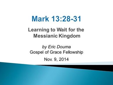 Learning to Wait for the Messianic Kingdom by Eric Douma Gospel of Grace Fellowship Nov. 9, 2014.