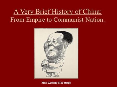 A Very Brief History of China: From Empire to Communist Nation. Mao Zedong (Tse-tung)