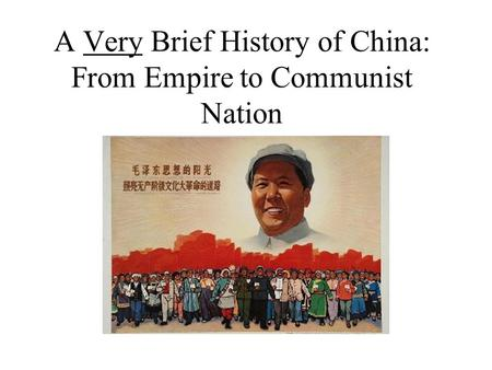 A Very Brief History of China: From Empire to Communist Nation.