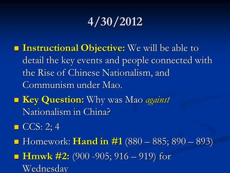 4/30/2012 Instructional Objective: We will be able to detail the key events and people connected with the Rise of Chinese Nationalism, and Communism under.
