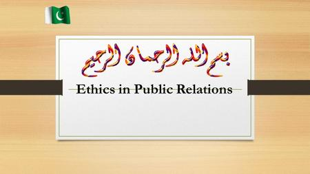"Ethics in Public Relations. Definition According to Josephson institute ethics in Public relations are ""Standards of conduct that indicate how one should."