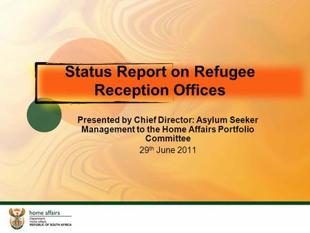 Status Report on Refugee Reception Offices Presented by Chief Director: Asylum Seeker Management to the Home Affairs Portfolio Committee 29 th June 2011.