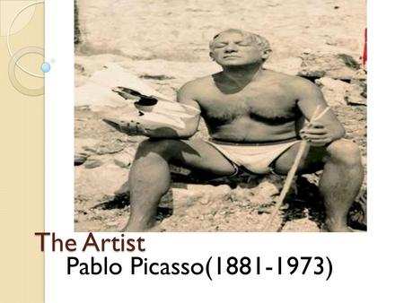 The Artist Pablo Picasso(1881-1973). Early Life One of the most innovative artist of the 20 th century. Through out his career, Picasso experimented in.