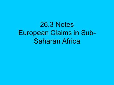 26.3 Notes European Claims in Sub- Saharan Africa.
