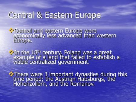 Central & Eastern Europe  Central and eastern Europe were economically less advanced than western Europe.  In the 18 th century, Poland was a great example.