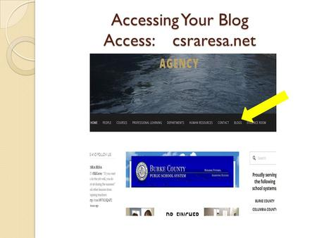Accessing Your Blog Access: csraresa.net. Click on tab, drop down to Your Blog & Locate the Welcome Paragraph/Read instructions for blogging here.