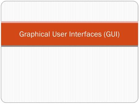Graphical User Interfaces (GUI). PART ONE About GUI's.