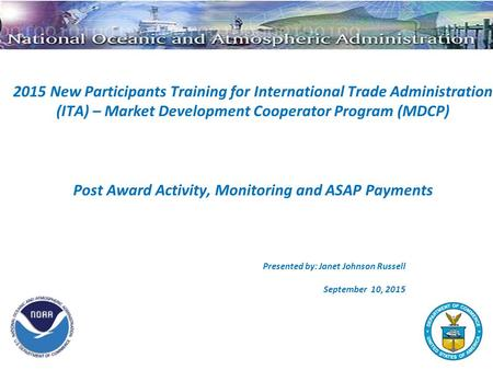 2015 New Participants Training for International Trade Administration (ITA) – Market Development Cooperator Program (MDCP) Post Award Activity, Monitoring.