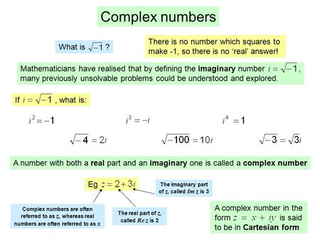 A complex number in the form is said to be in Cartesian form Complex numbers What is ? There is no number which squares to make -1, so there is no 'real'