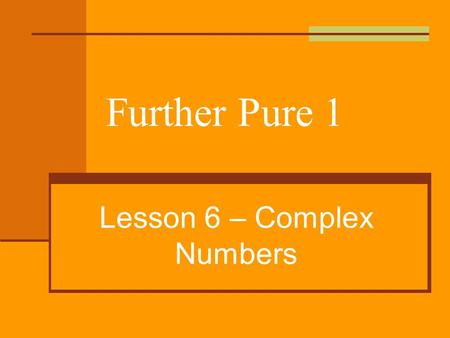 Further Pure 1 Lesson 6 – Complex Numbers. Wiltshire Modulus/Argument of a complex number The position of a complex number (z) can be represented by the.