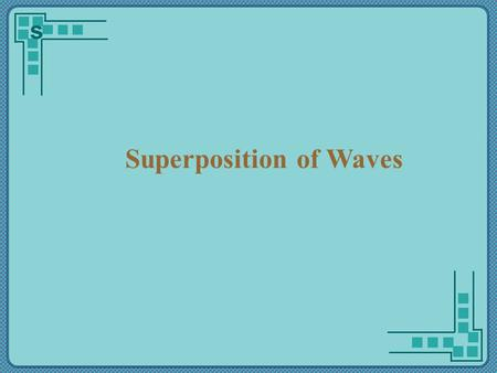 Superposition of Waves s. Superposition of water waves.